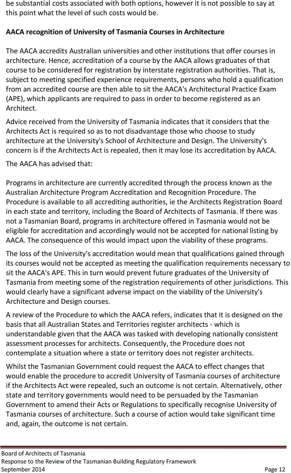 Hence, accreditation of a course by the AACA allows graduates of that course to be considered for registration by interstate registration authorities.