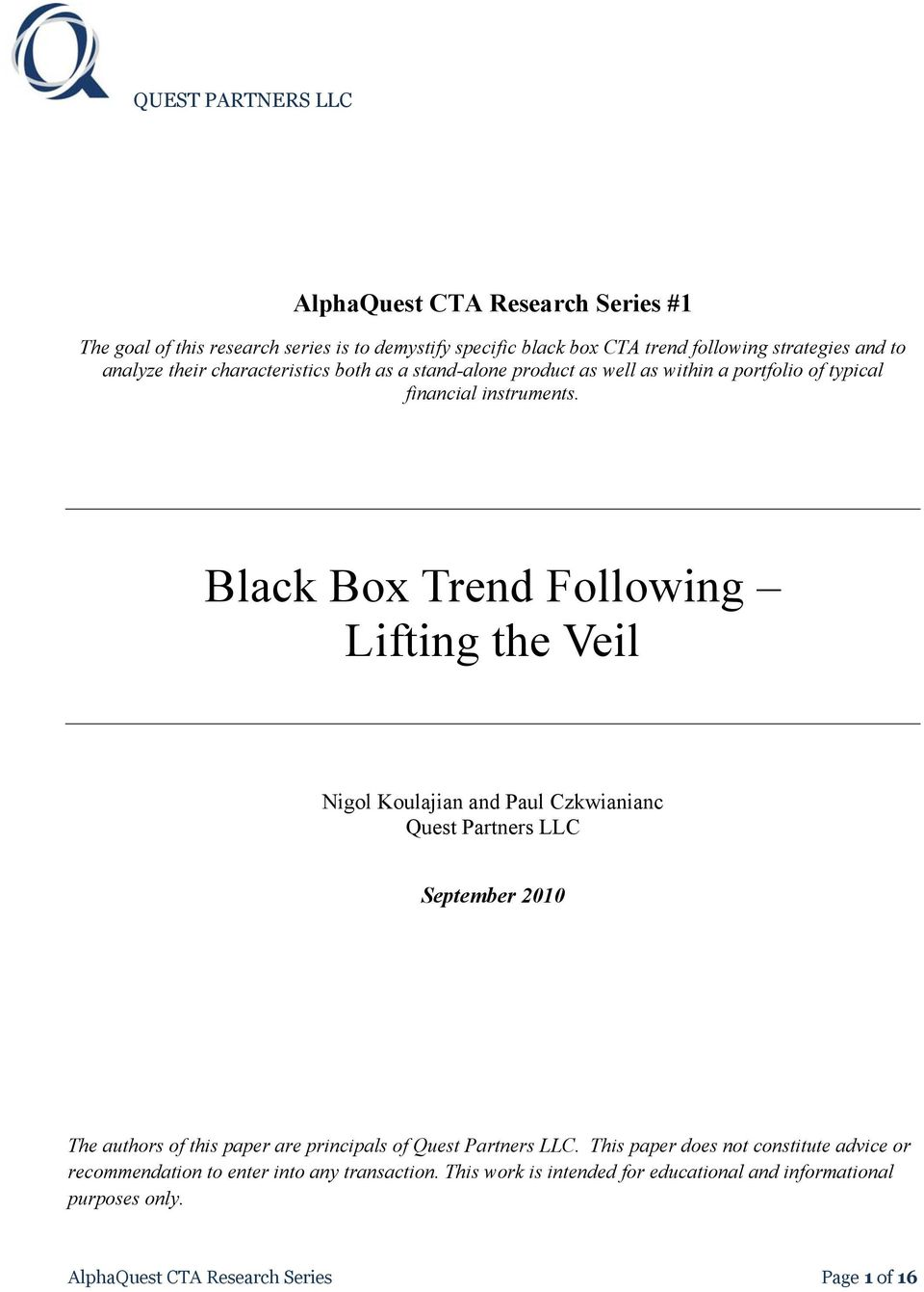 Black Box Trend Following Lifting the Veil Nigol Koulajian and Paul Czkwianianc Quest Partners LLC September 2010 The authors of this paper are principals of