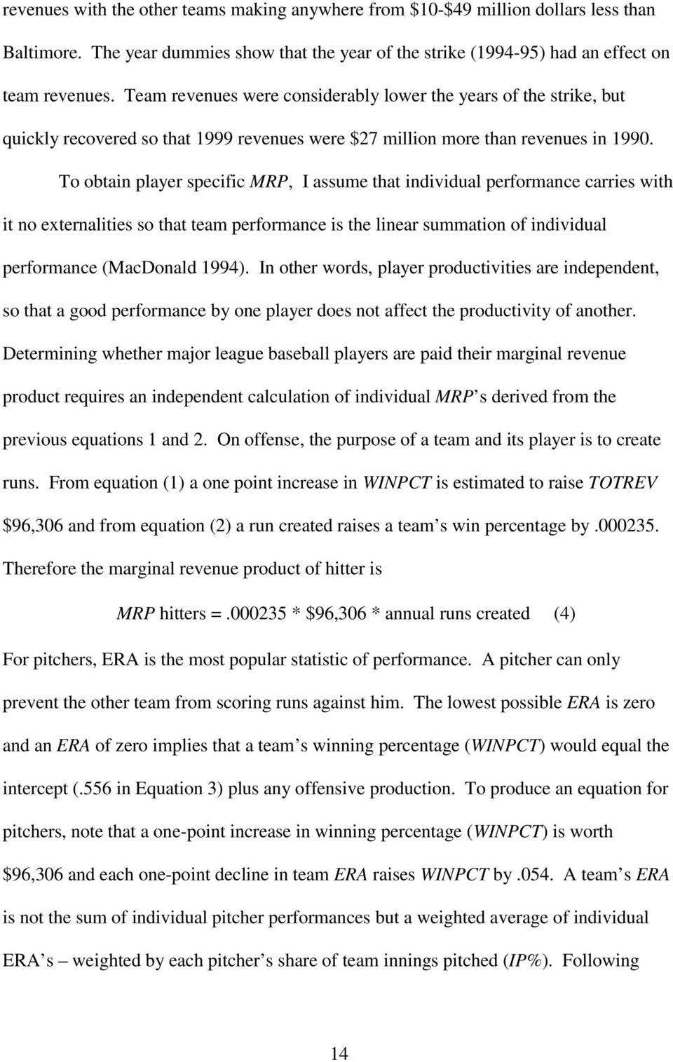 To obtain player specific MRP, I assume that individual performance carries with it no externalities so that team performance is the linear summation of individual performance (MacDonald 1994).