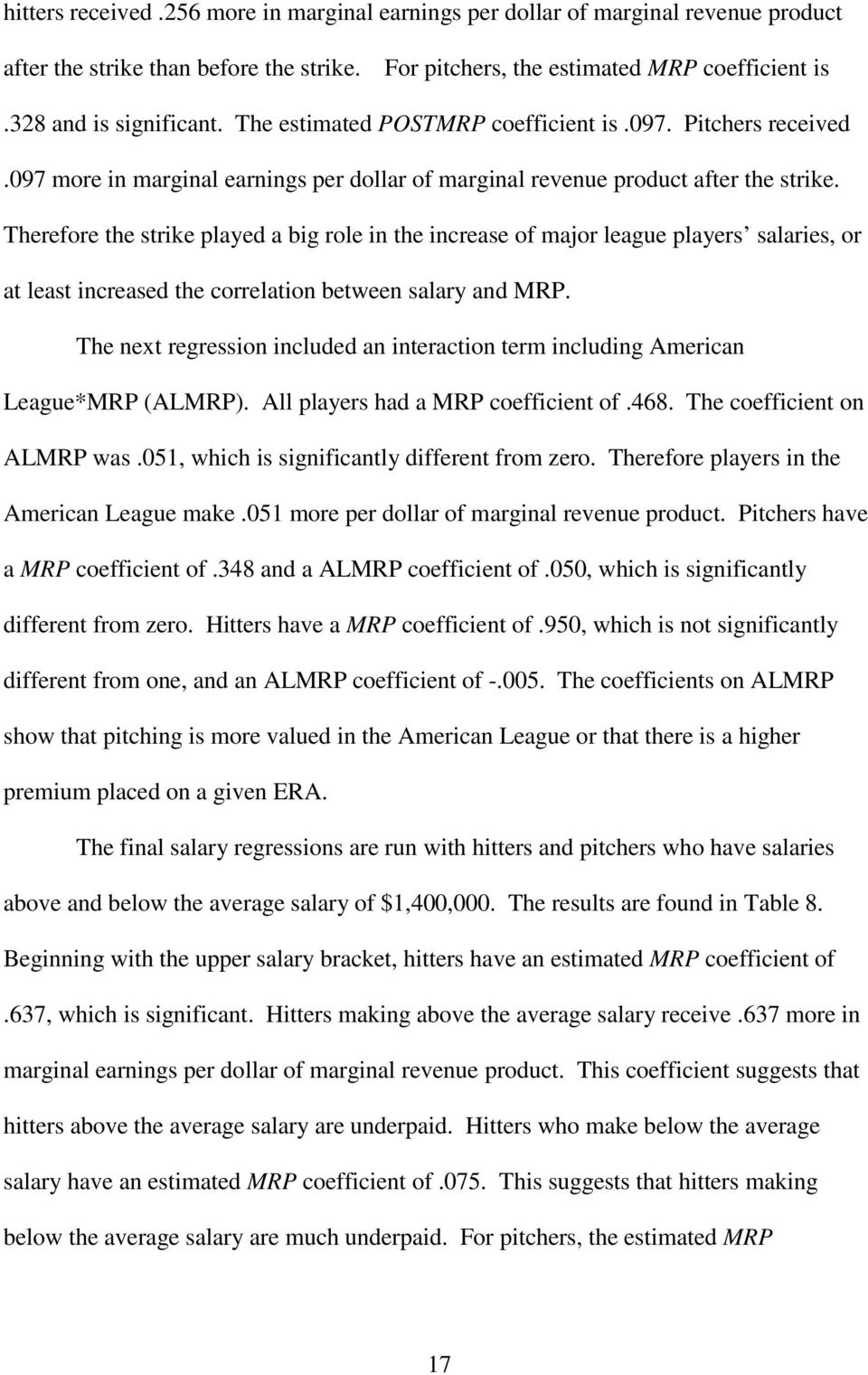 Therefore the strike played a big role in the increase of major league players salaries, or at least increased the correlation between salary and MRP.