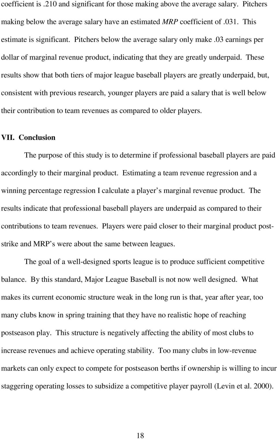 These results show that both tiers of major league baseball players are greatly underpaid, but, consistent with previous research, younger players are paid a salary that is well below their