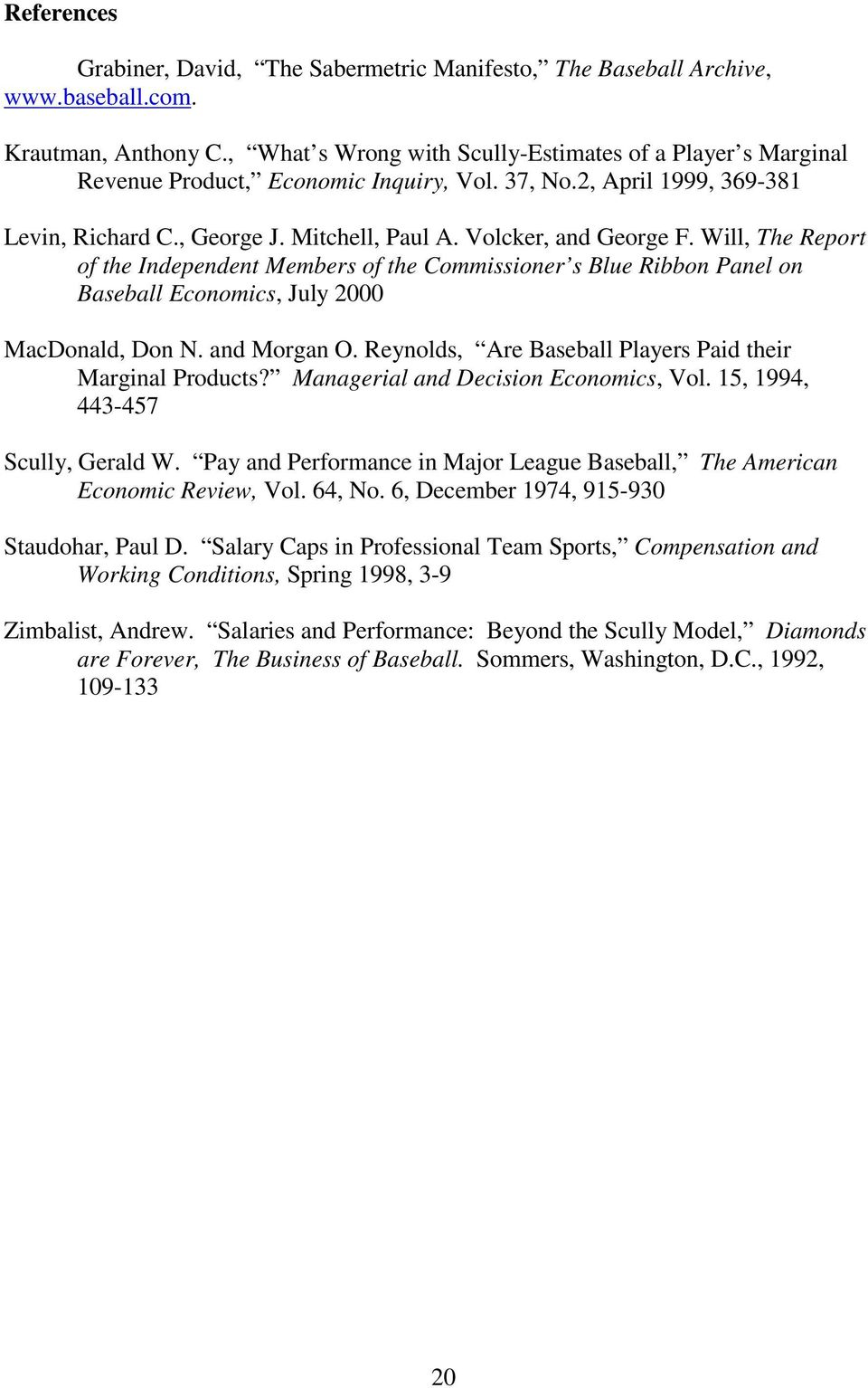 Will, The Report of the Independent Members of the Commissioner s Blue Ribbon Panel on Baseball Economics, July 2000 MacDonald, Don N. and Morgan O.