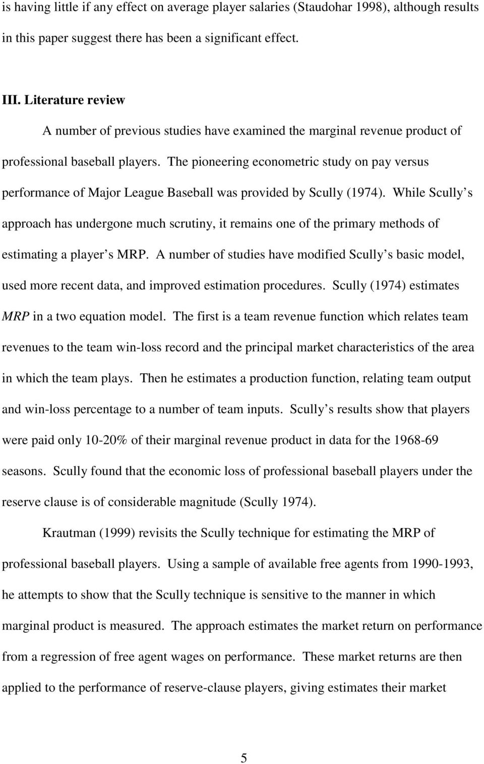 The pioneering econometric study on pay versus performance of Major League Baseball was provided by Scully (1974).
