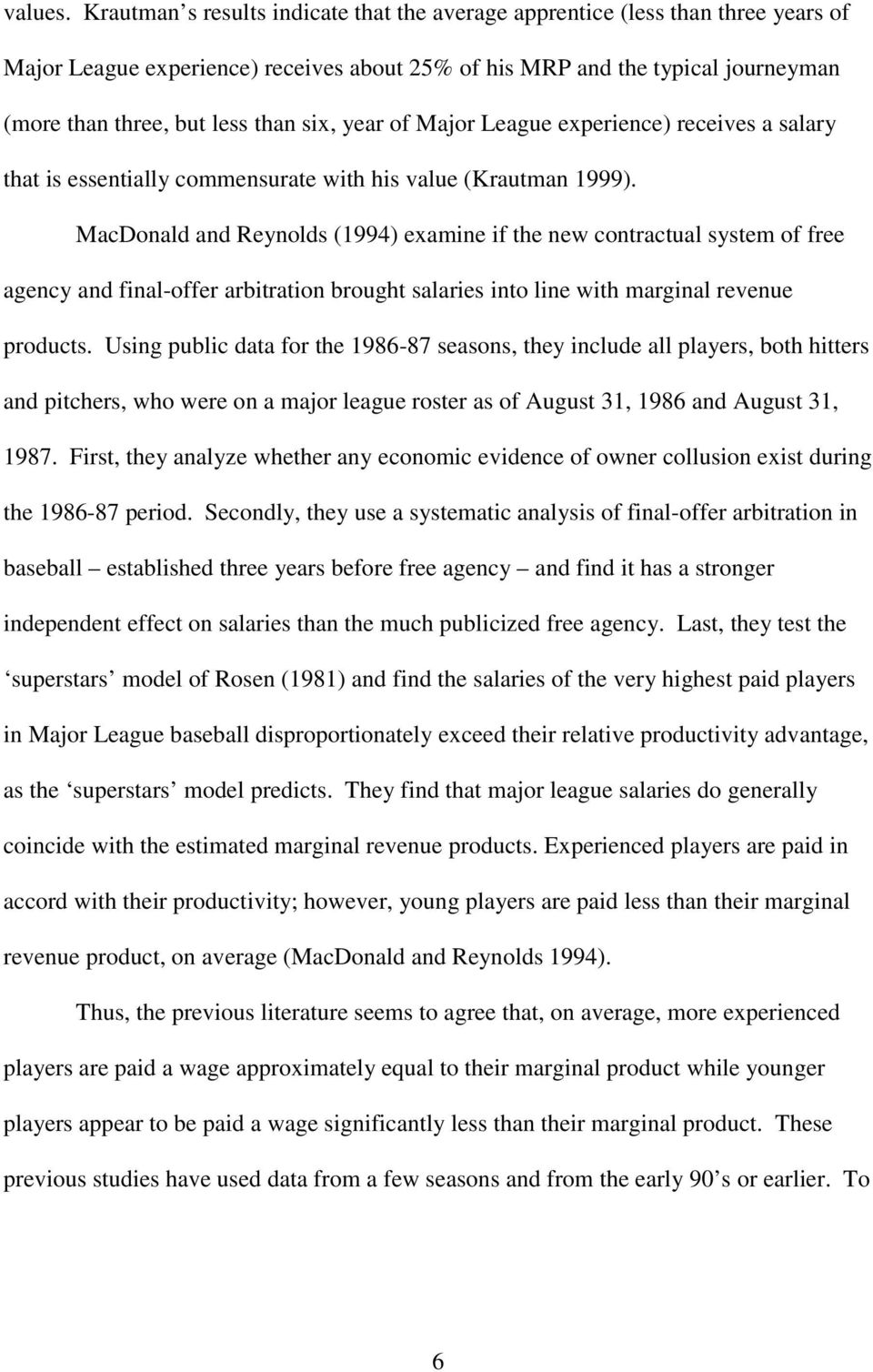 six, year of Major League experience) receives a salary that is essentially commensurate with his value (Krautman 1999).