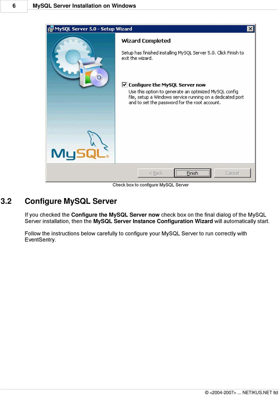 the final dialog of the MySQL Server installation, then the MySQL Server Instance