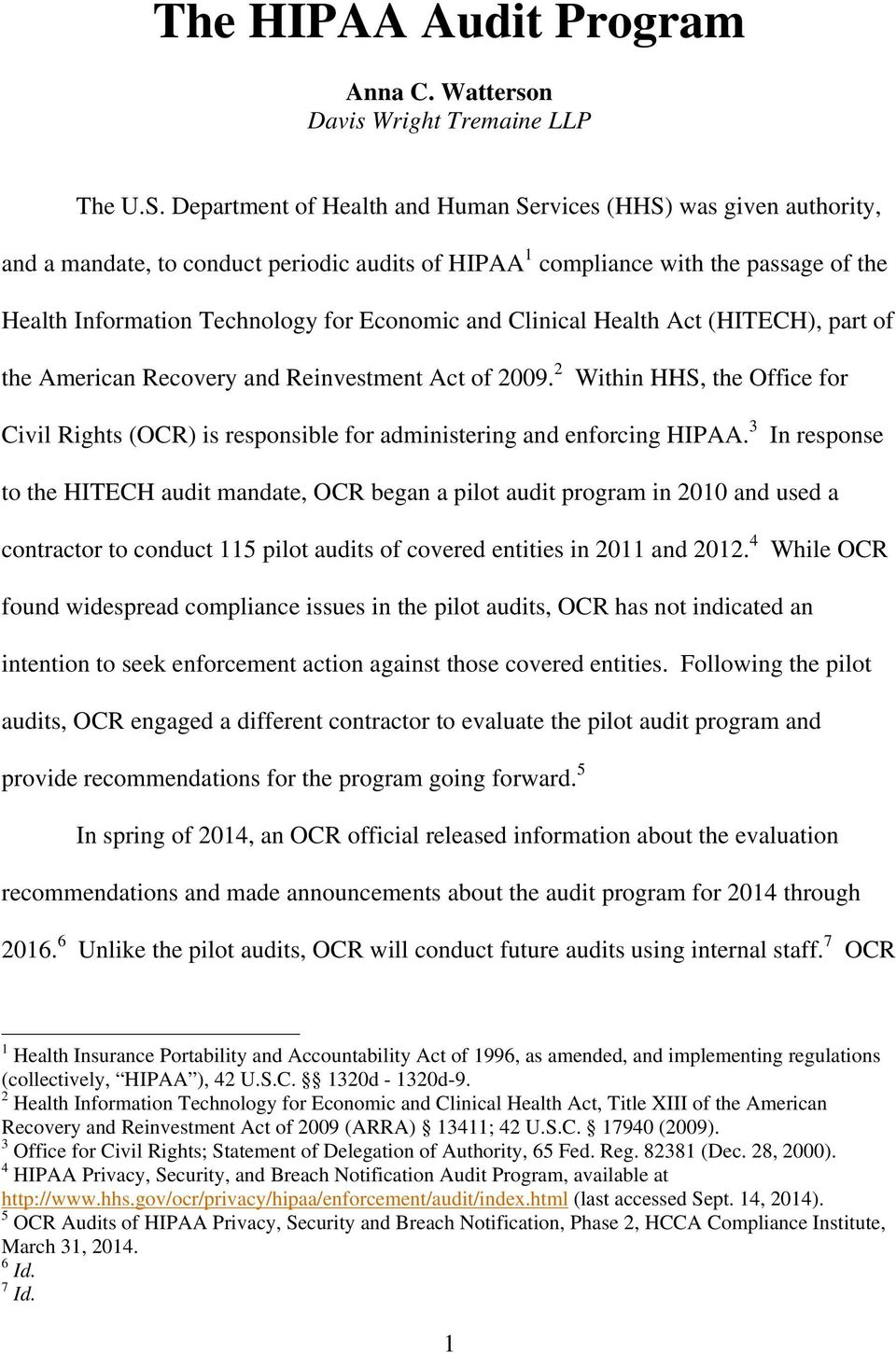 and Clinical Health Act (HITECH), part of the American Recovery and Reinvestment Act of 2009. 2 Within HHS, the Office for Civil Rights (OCR) is responsible for administering and enforcing HIPAA.