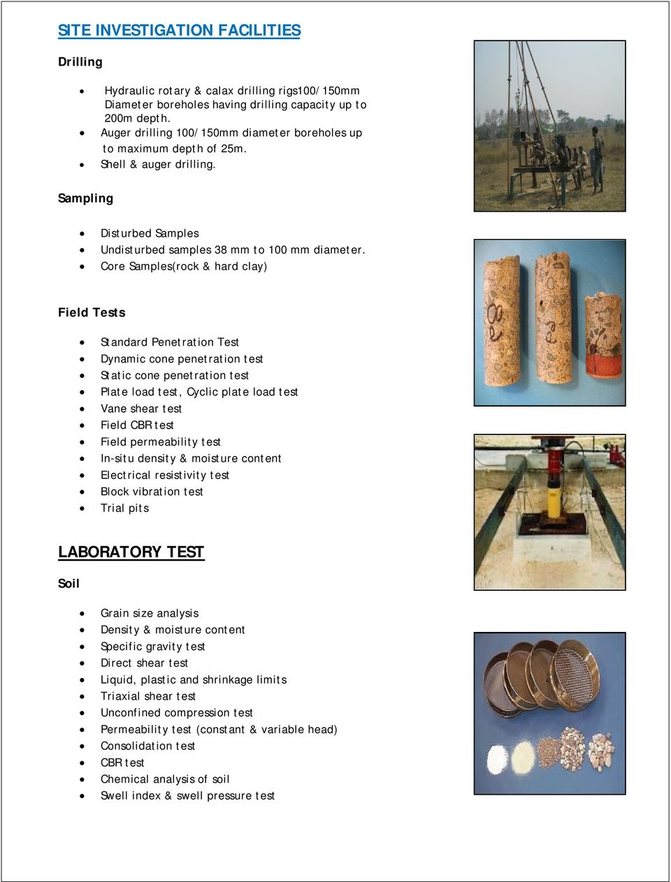 Core Samples(rock & hard clay) Field Tests Standard Penetration Test Dynamic cone penetration test Static cone penetration test Plate load test, Cyclic plate load test Vane shear test Field CBR test