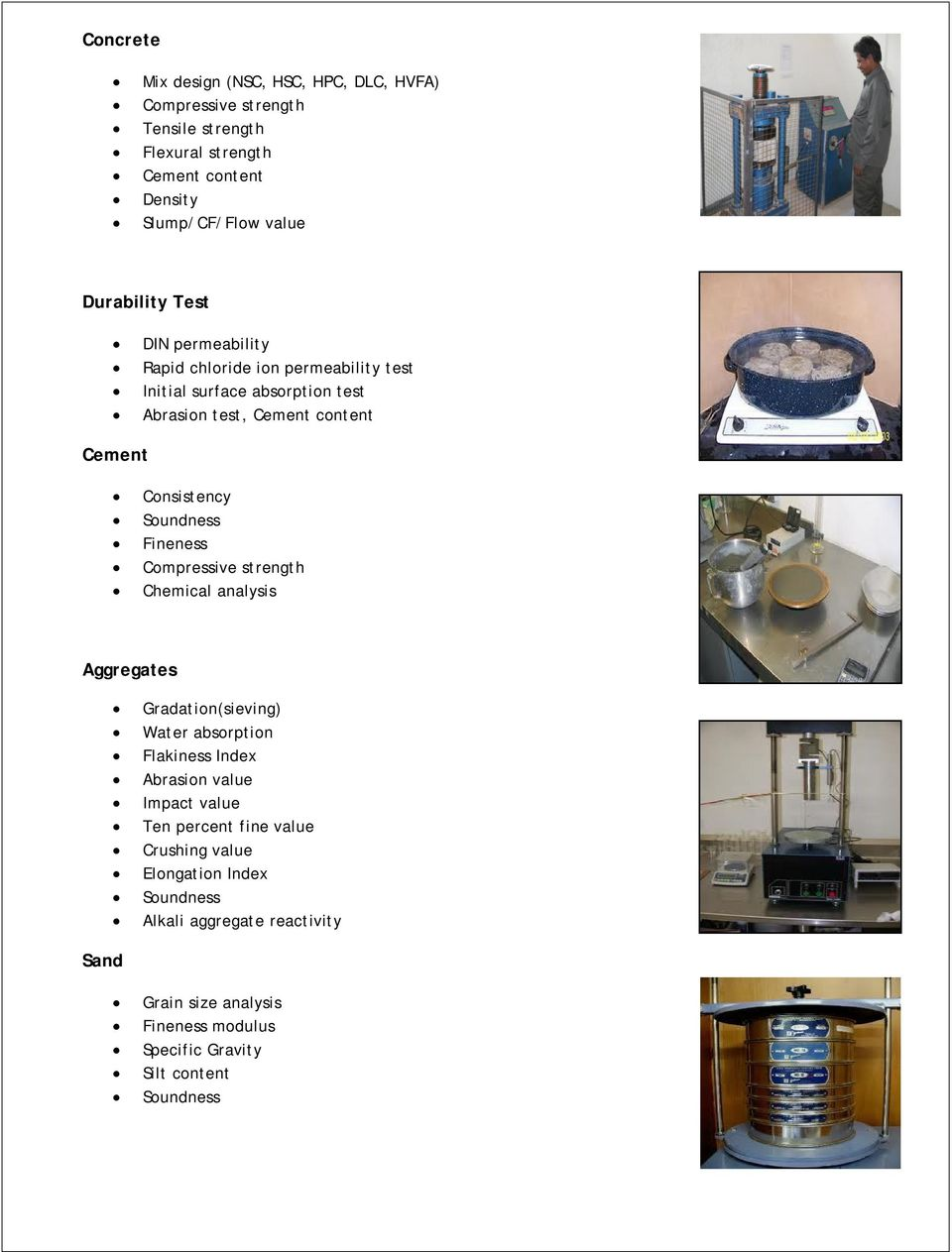 Consistency Fineness Compressive strength Chemical analysis Aggregates Gradation(sieving) Water absorption Flakiness Index Abrasion value Impact