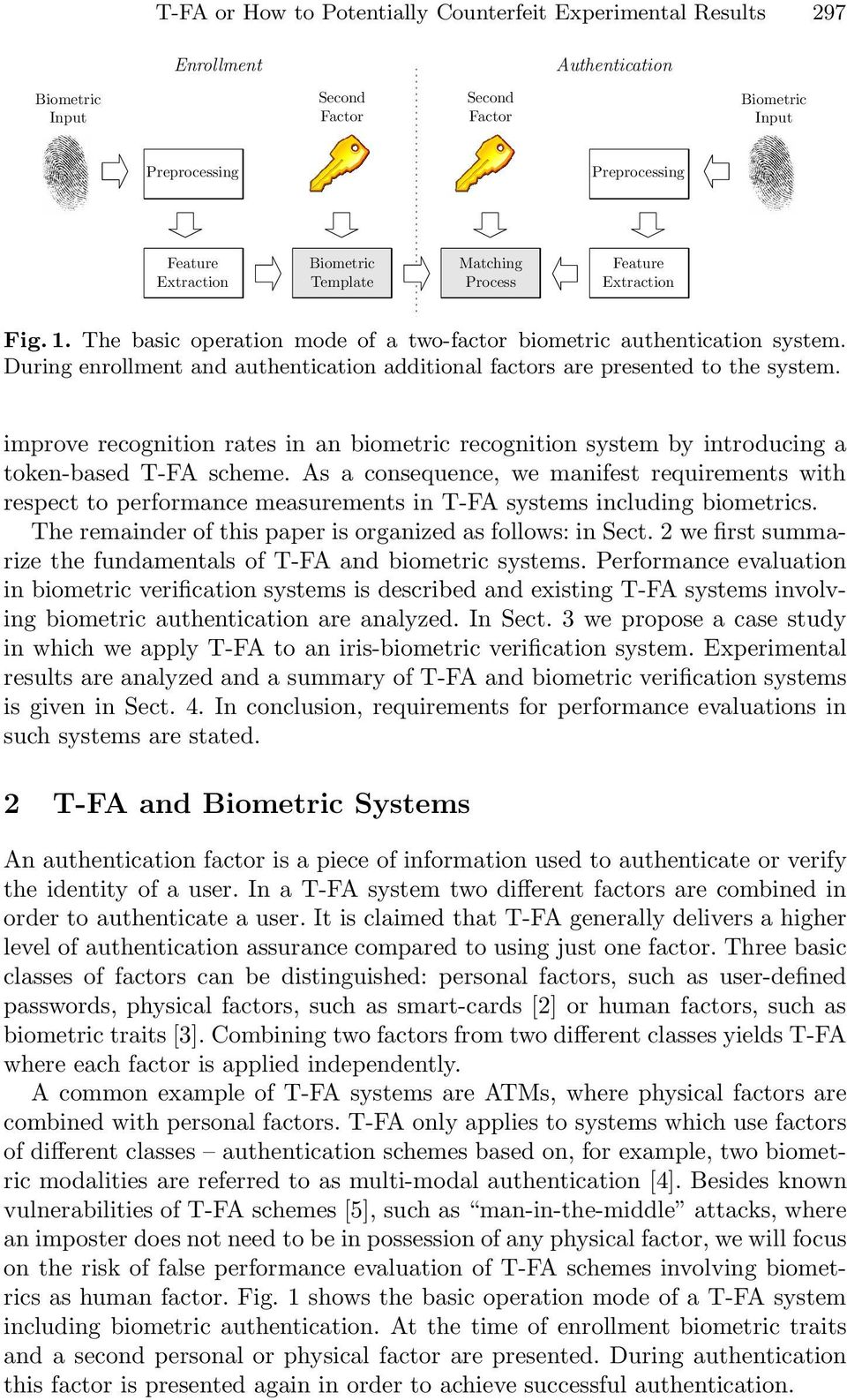 During enrollment and authentication additional factors are presented to the system. improve recognition rates in an biometric recognition system by introducing a token-based T-FA scheme.