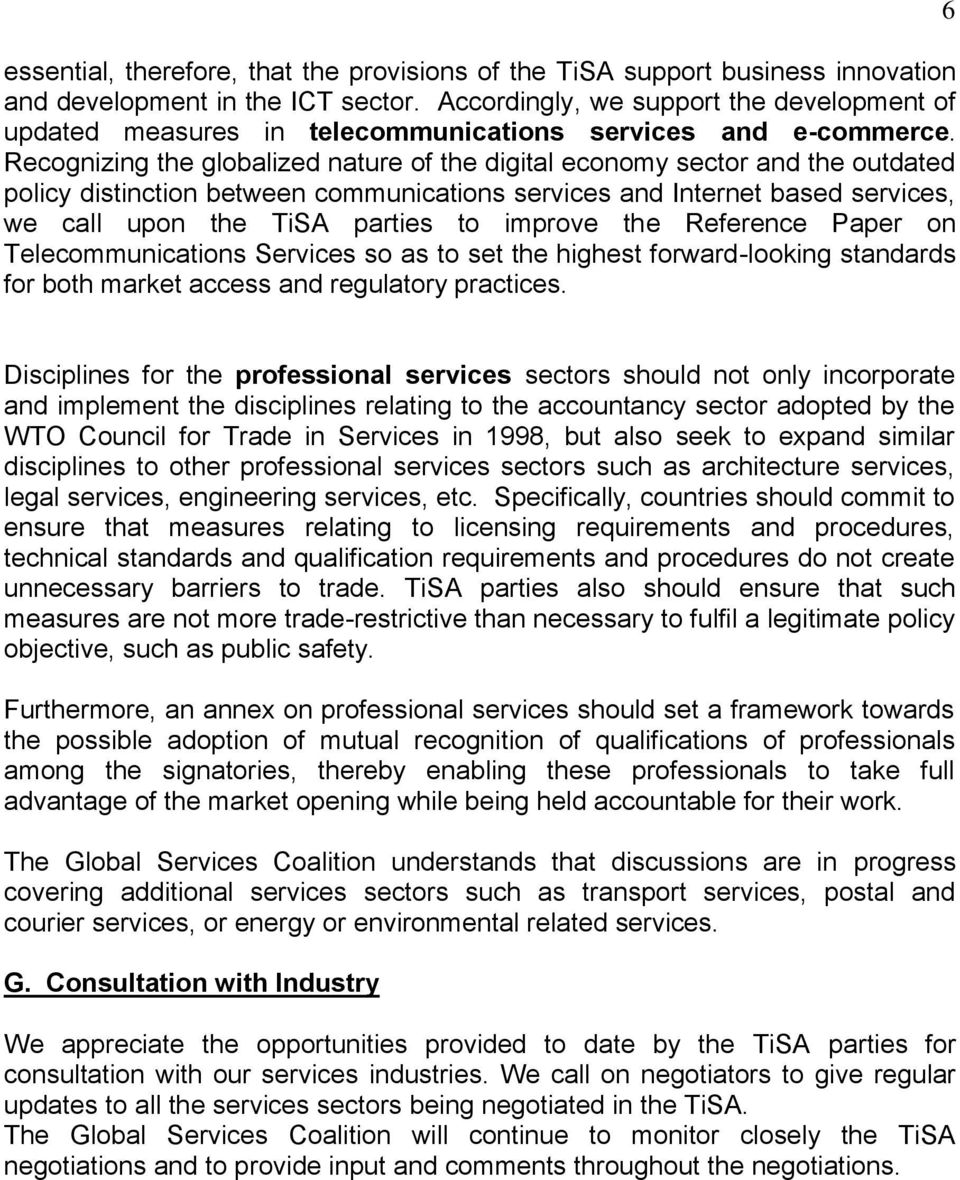 Recognizing the globalized nature of the digital economy sector and the outdated policy distinction between communications services and Internet based services, we call upon the TiSA parties to