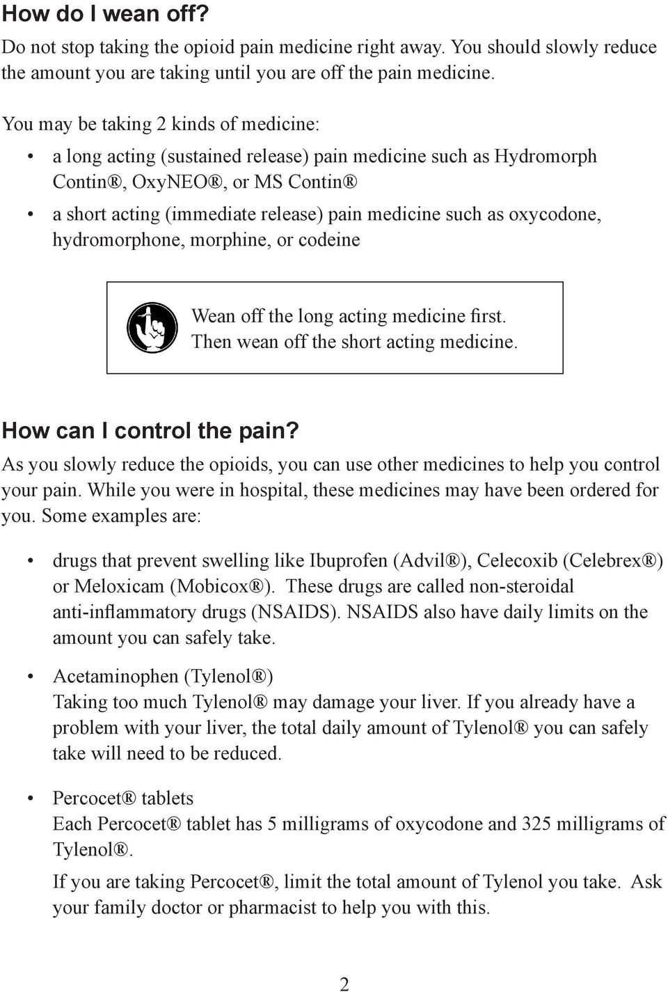 oxycodone, hydromorphone, morphine, or codeine Wean off the long acting medicine first. Then wean off the short acting medicine. How can I control the pain?