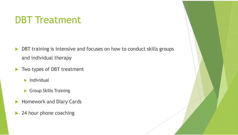therapy Two types of DBT treatment Individual Group