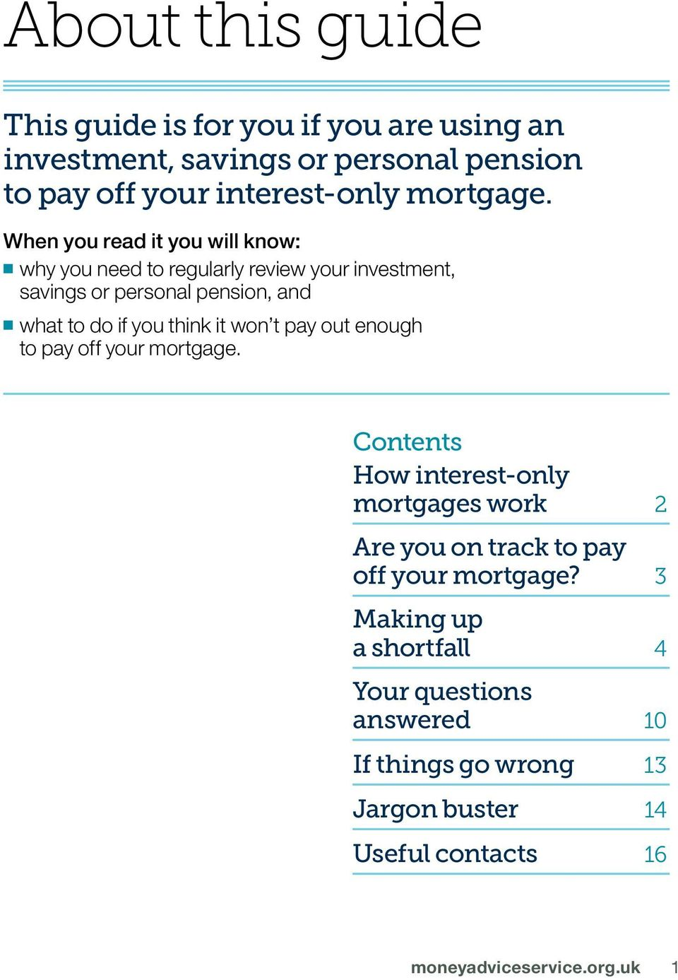it won t pay out enough to pay off your mortgage. Contents How interest-only mortgages work 2 Are you on track to pay off your mortgage?