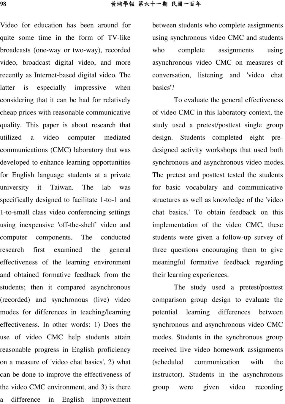 This paper is about research that utilized a video computer mediated communications (CMC) laboratory that was developed to enhance learning opportunities for English language students at a private