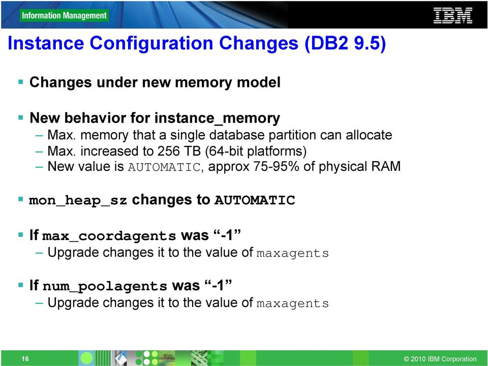 increased to 256 TB (64-bit platforms) New value is AUTOMATIC, approx 75-95% of physical RAM mon_heap_sz