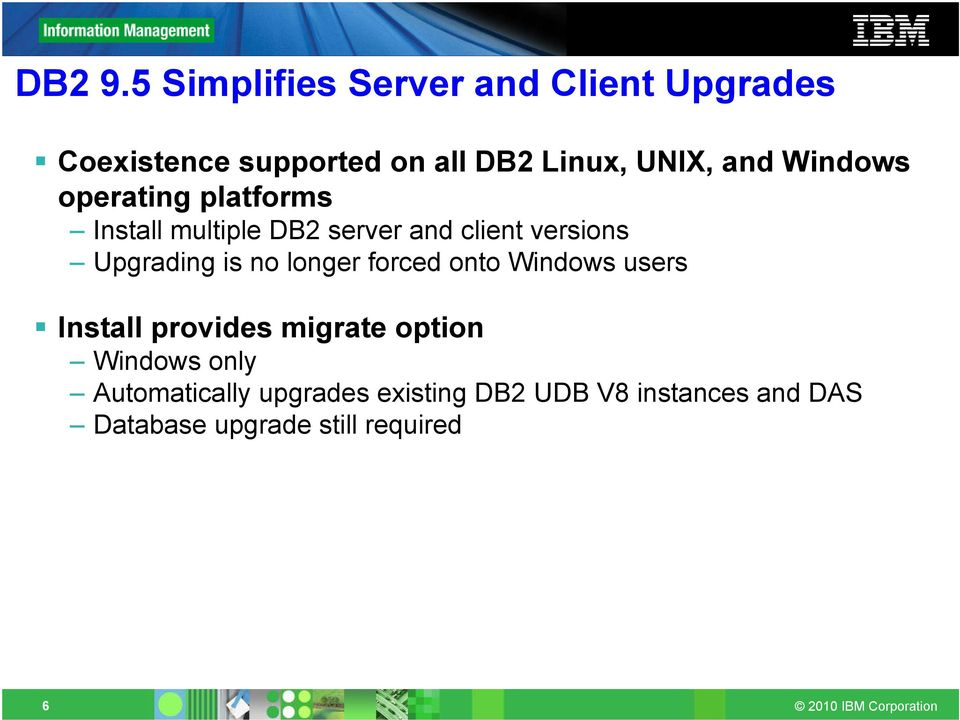 Windows operating platforms Install multiple DB2 server and client versions Upgrading is
