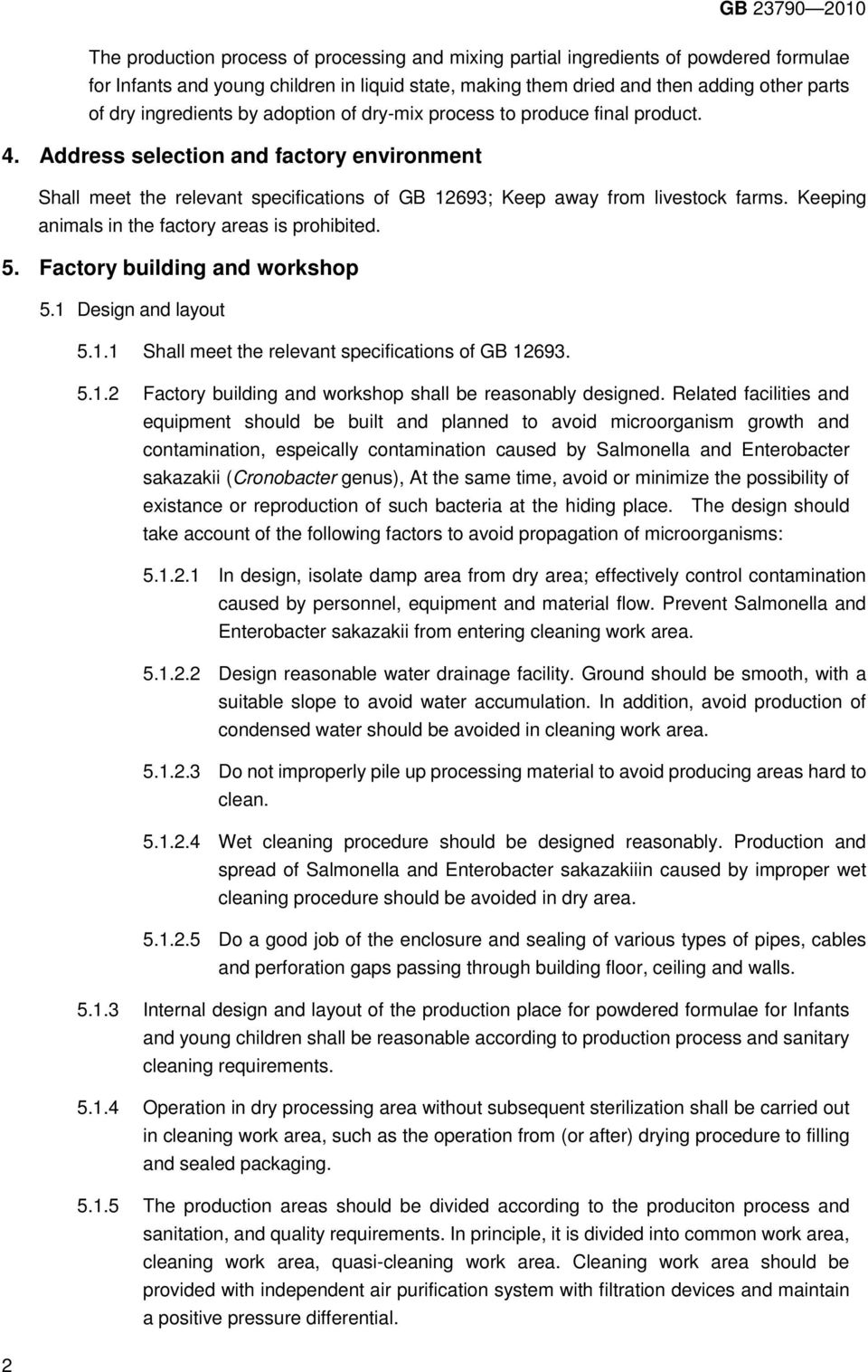Keeping animals in the factory areas is prohibited. 5. Factory building and workshop 5.1 Design and layout 5.1.1 5.1.2 Factory building and workshop shall be reasonably designed.