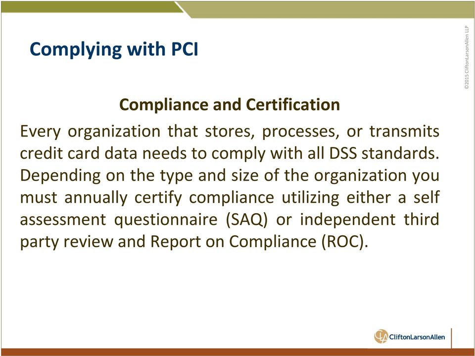 Depending on the type and size of the organization you must annually certify compliance