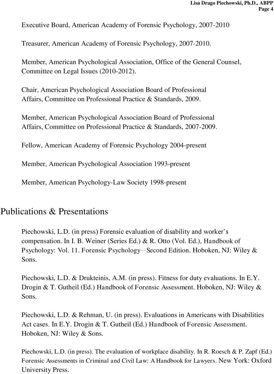 Chair, American Psychological Association Board of Professional Affairs, Committee on Professional Practice & Standards, 2009.