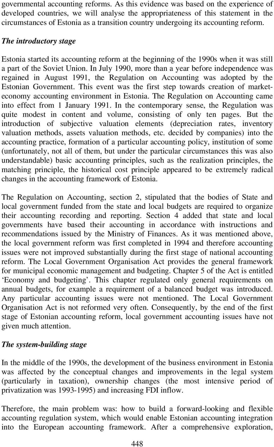 accounting reform. The introductory stage Estonia started its accounting reform at the beginning of the 1990s when it was still a part of the Soviet Union.