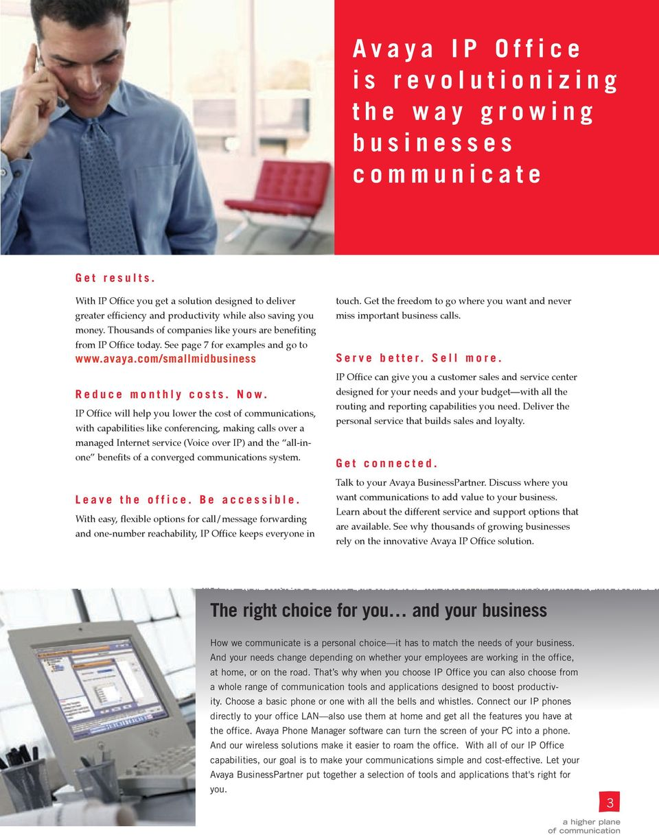 See page 7 for examples and go to www.avaya.com/smallmidbusiness R e d u c e m o n t h l y c o s t s. N o w.