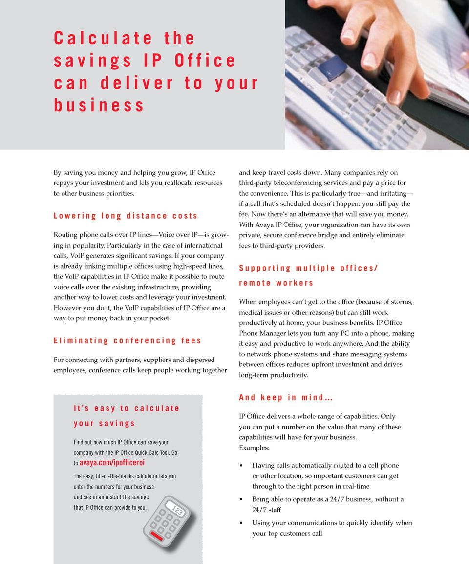 Particularly in the case of international calls, VoIP generates significant savings.