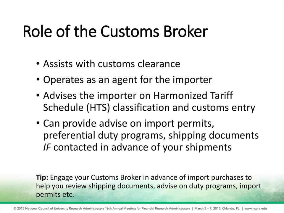 permits, preferential duty programs, shipping documents IF contacted in advance of your shipments Tip: Engage your