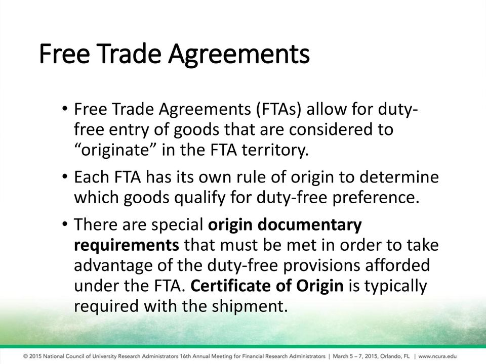 Each FTA has its own rule of origin to determine which goods qualify for duty-free preference.