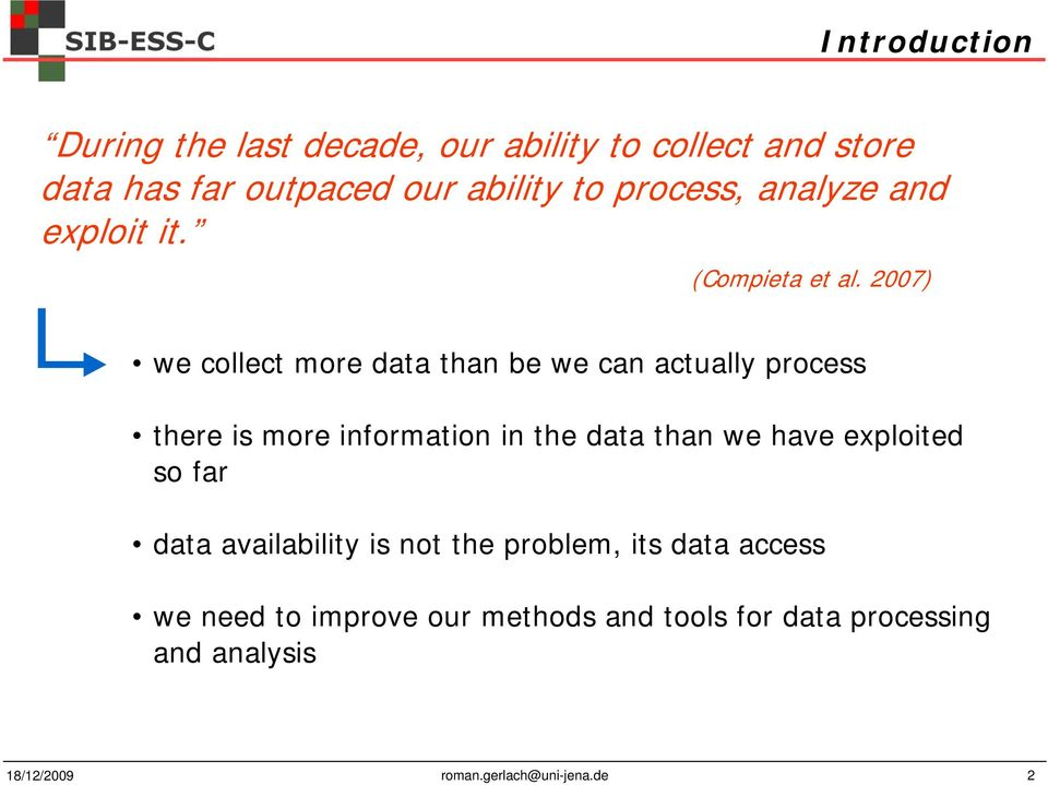 2007) we collect more data than be we can actually process there is more information in the data than we have