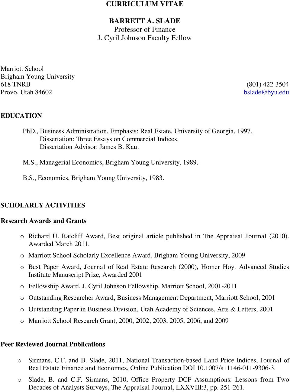 , Managerial Ecnmics, Brigham Yung University, 1989. B.S., Ecnmics, Brigham Yung University, 1983. SCHOLARLY ACTIVITIES Research Awards and Grants Richard U.