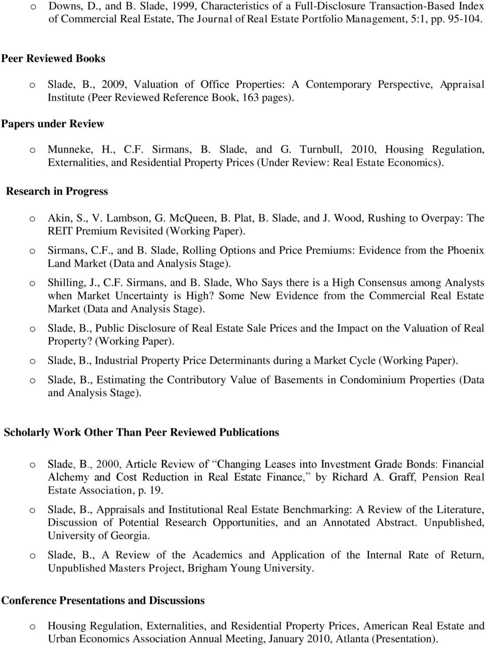 Slade, and G. Turnbull, 2010, Husing Regulatin, Externalities, and Residential Prperty Prices (Under Review: Real Estate Ecnmics). Research in Prgress Akin, S., V. Lambsn, G. McQueen, B. Plat, B.