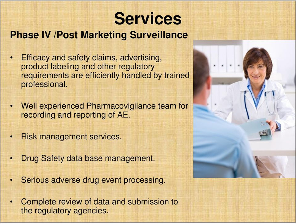 Well experienced Pharmacovigilance team for recording and reporting of AE. Risk management services.