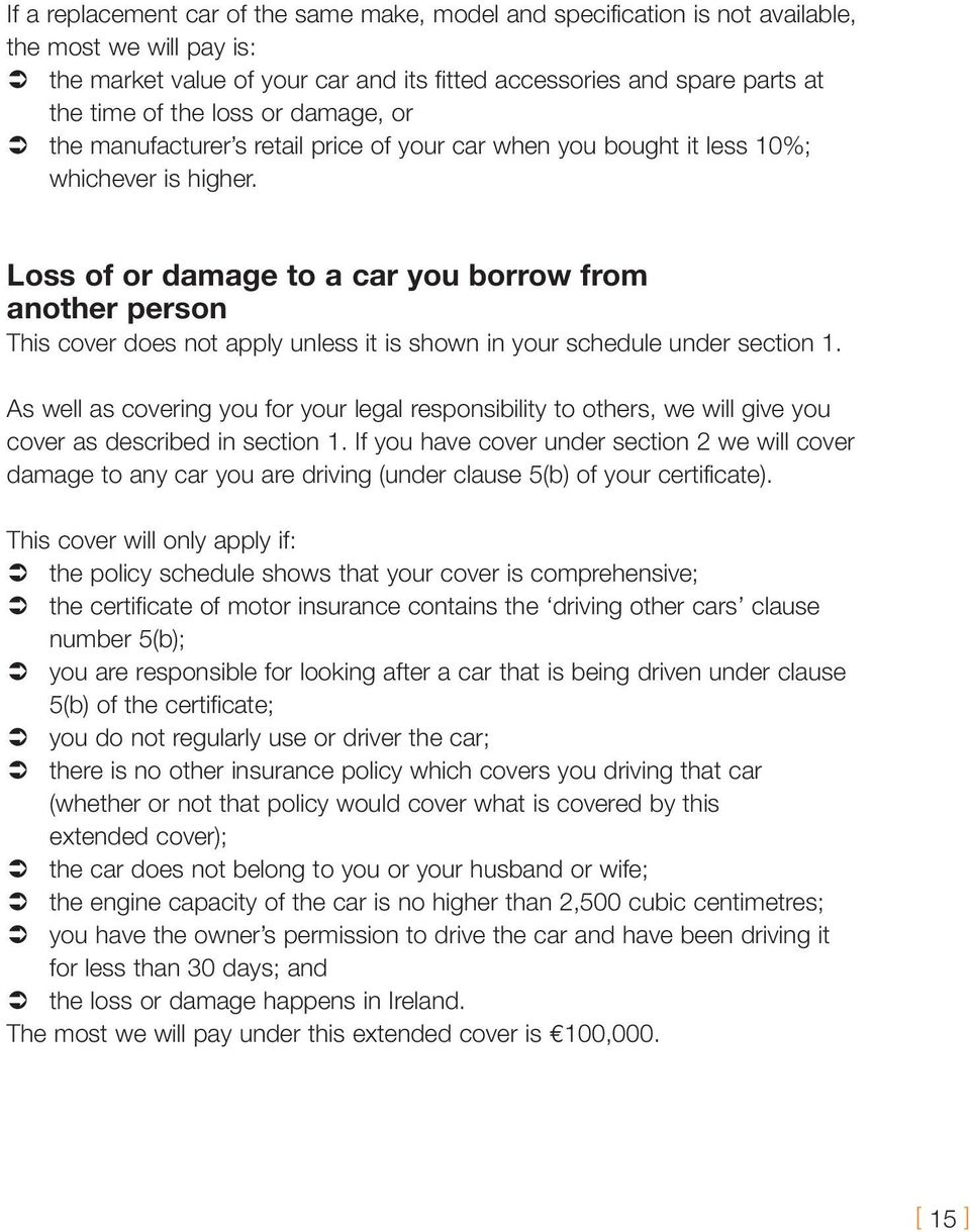 Loss of or damage to a car you borrow from another person This cover does not apply unless it is shown in your schedule under section 1.