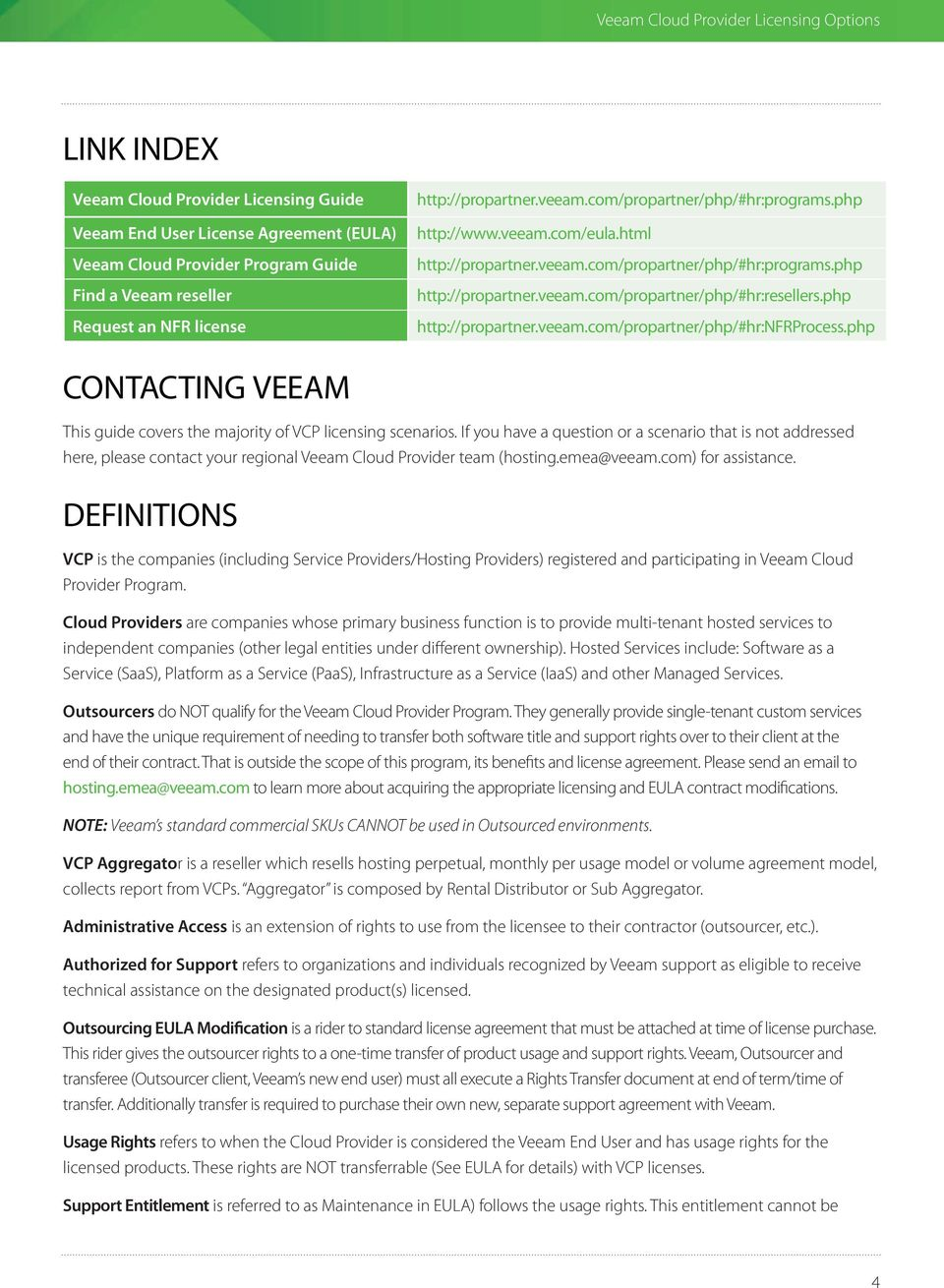 php http://propartner.veeam.com/propartner/php/#hr:nfrprocess.php CONTACTING VEEAM This guide covers the majority of VCP licensing scenarios.