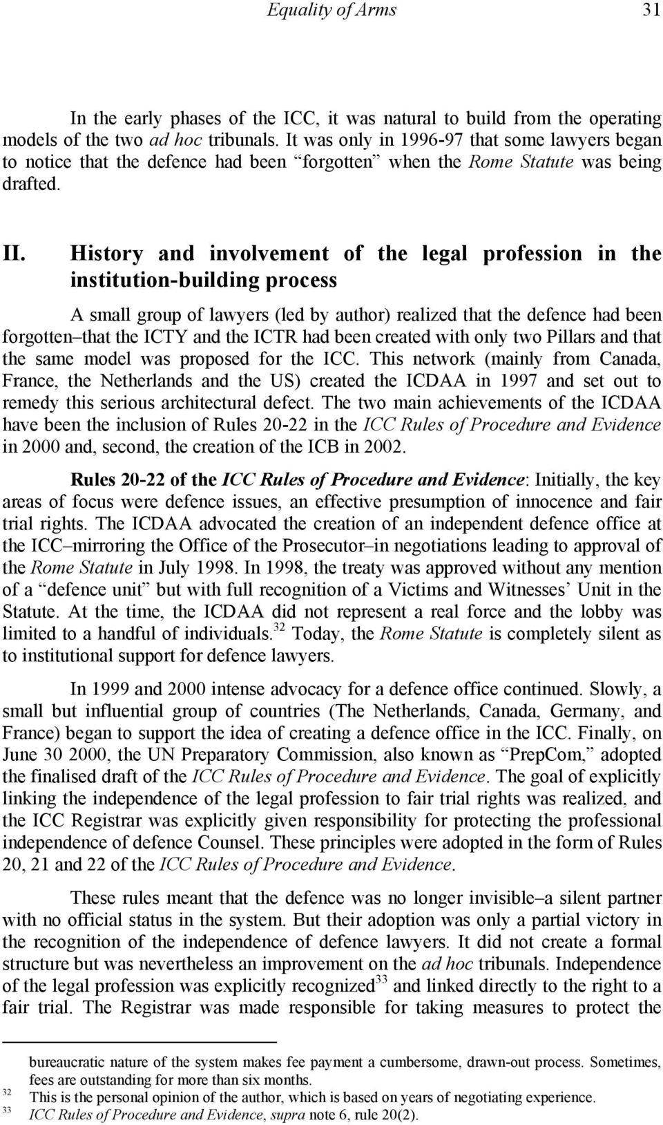 History and involvement of the legal profession in the institution-building process A small group of lawyers (led by author) realized that the defence had been forgotten that the ICTY and the ICTR