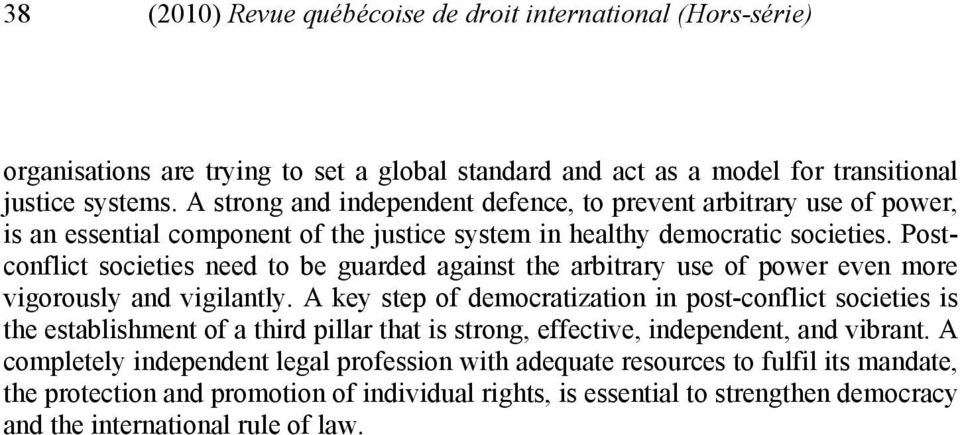 Postconflict societies need to be guarded against the arbitrary use of power even more vigorously and vigilantly.
