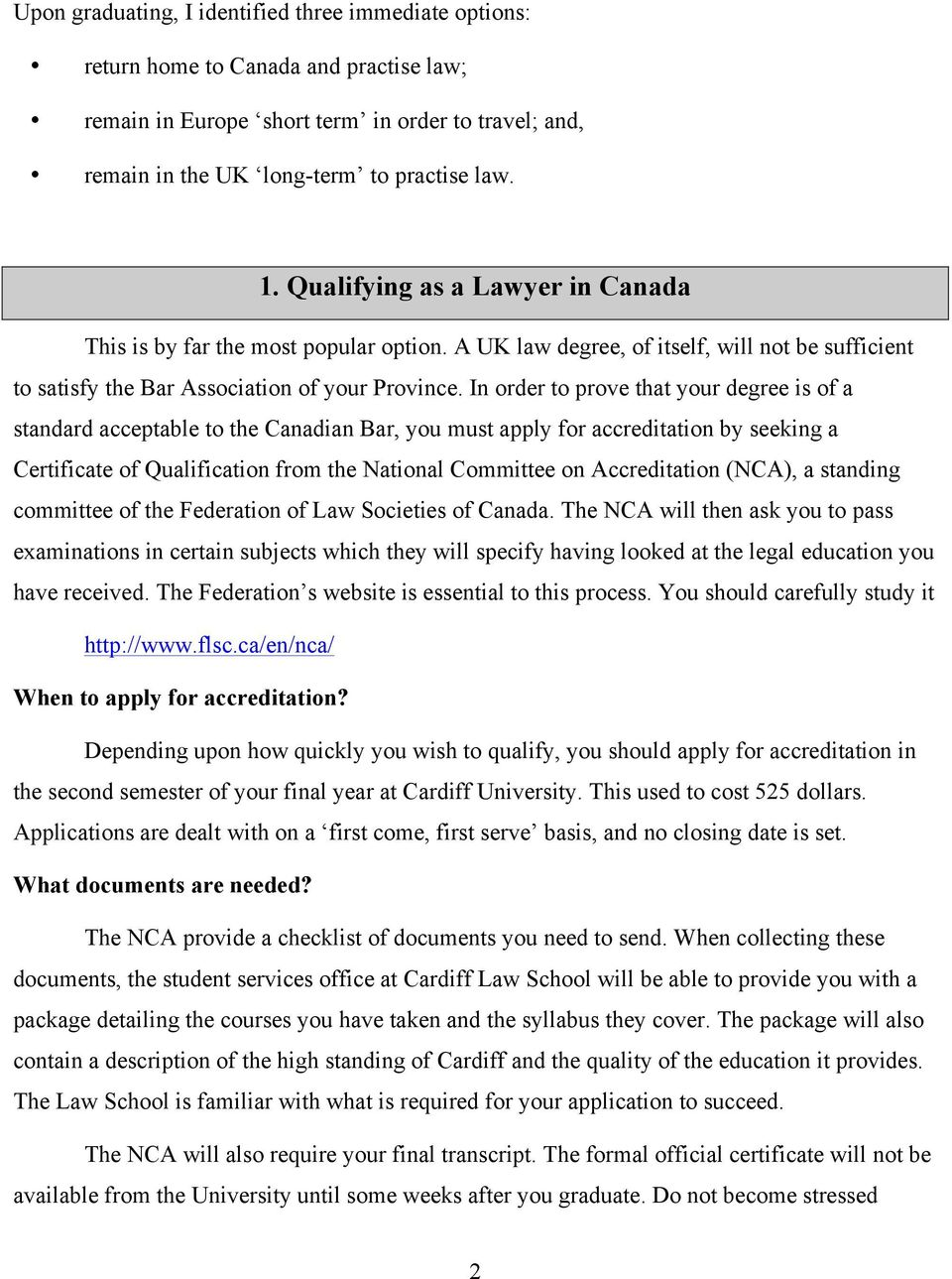 In order to prove that your degree is of a standard acceptable to the Canadian Bar, you must apply for accreditation by seeking a Certificate of Qualification from the National Committee on