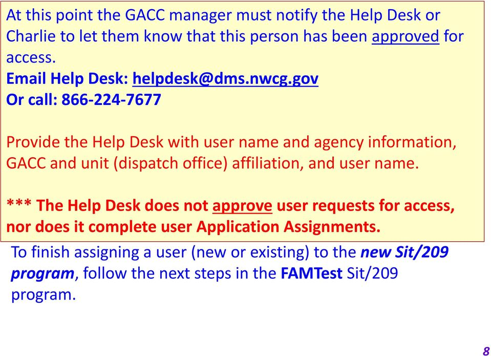 gov Or call: 866 224 7677 Provide the Help Desk with user name and agency information, GACC and unit (dispatch office) affiliation, and