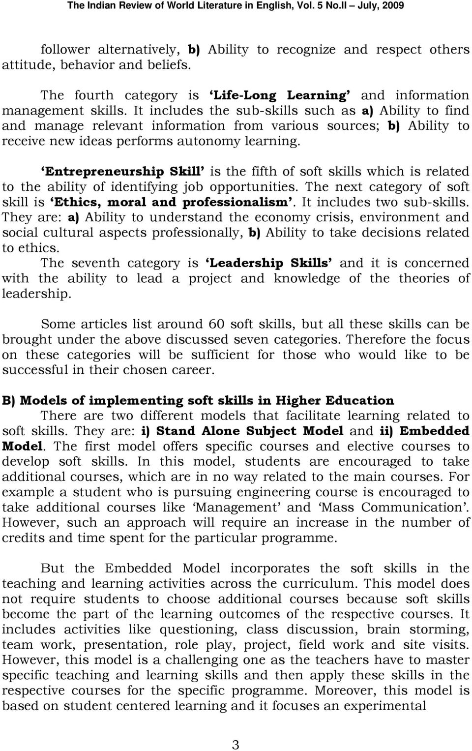 Entrepreneurship Skill is the fifth of soft skills which is related to the ability of identifying job opportunities. The next category of soft skill is Ethics, moral and professionalism.