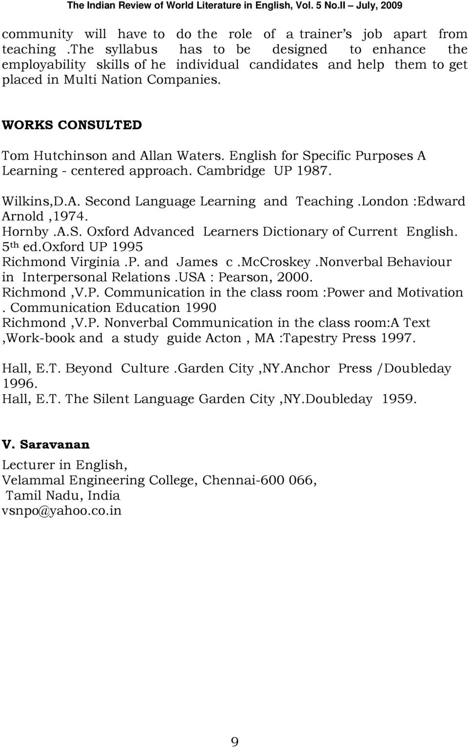 English for Specific Purposes A Learning - centered approach. Cambridge UP 1987. Wilkins,D.A. Second Language Learning and Teaching.London :Edward Arnold,1974. Hornby.A.S. Oxford Advanced Learners Dictionary of Current English.