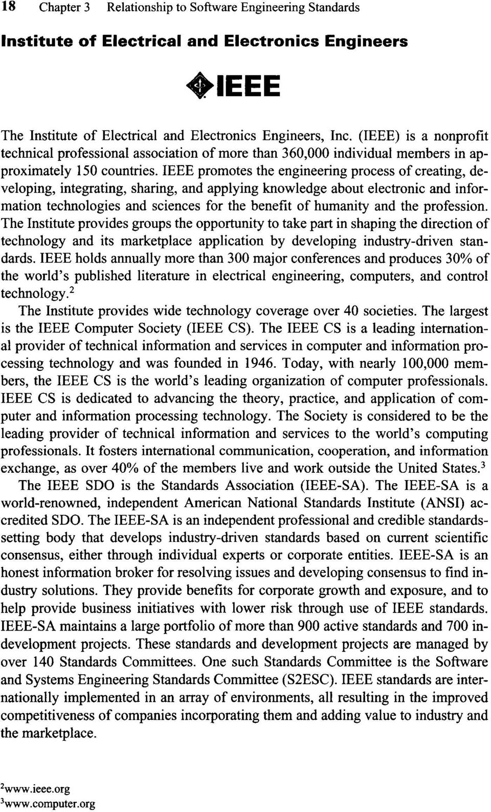 IEEE promotes the engineering process of creating, developing, integrating, sharing, and applying knowledge about electronic and information technologies and sciences for the benefit of humanity and