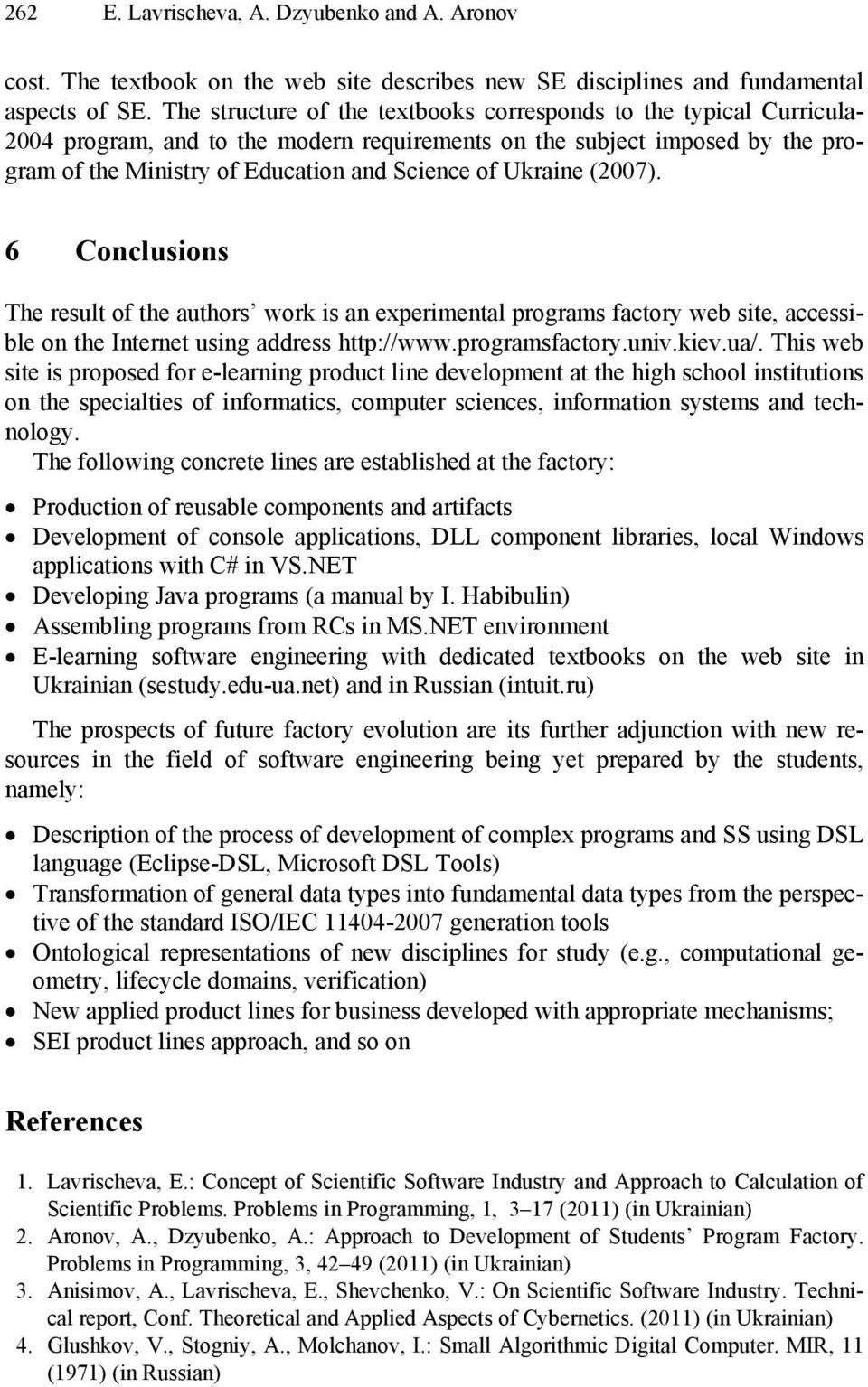 Ukraine (2007). 6 Conclusions The result of the authors work is an experimental programs factory web site, accessible on the Internet using address http://www.programsfactory.univ.kiev.ua/.