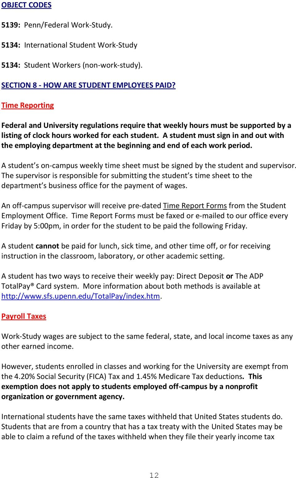 A student must sign in and out with the employing department at the beginning and end of each work period. A student s on-campus weekly time sheet must be signed by the student and supervisor.
