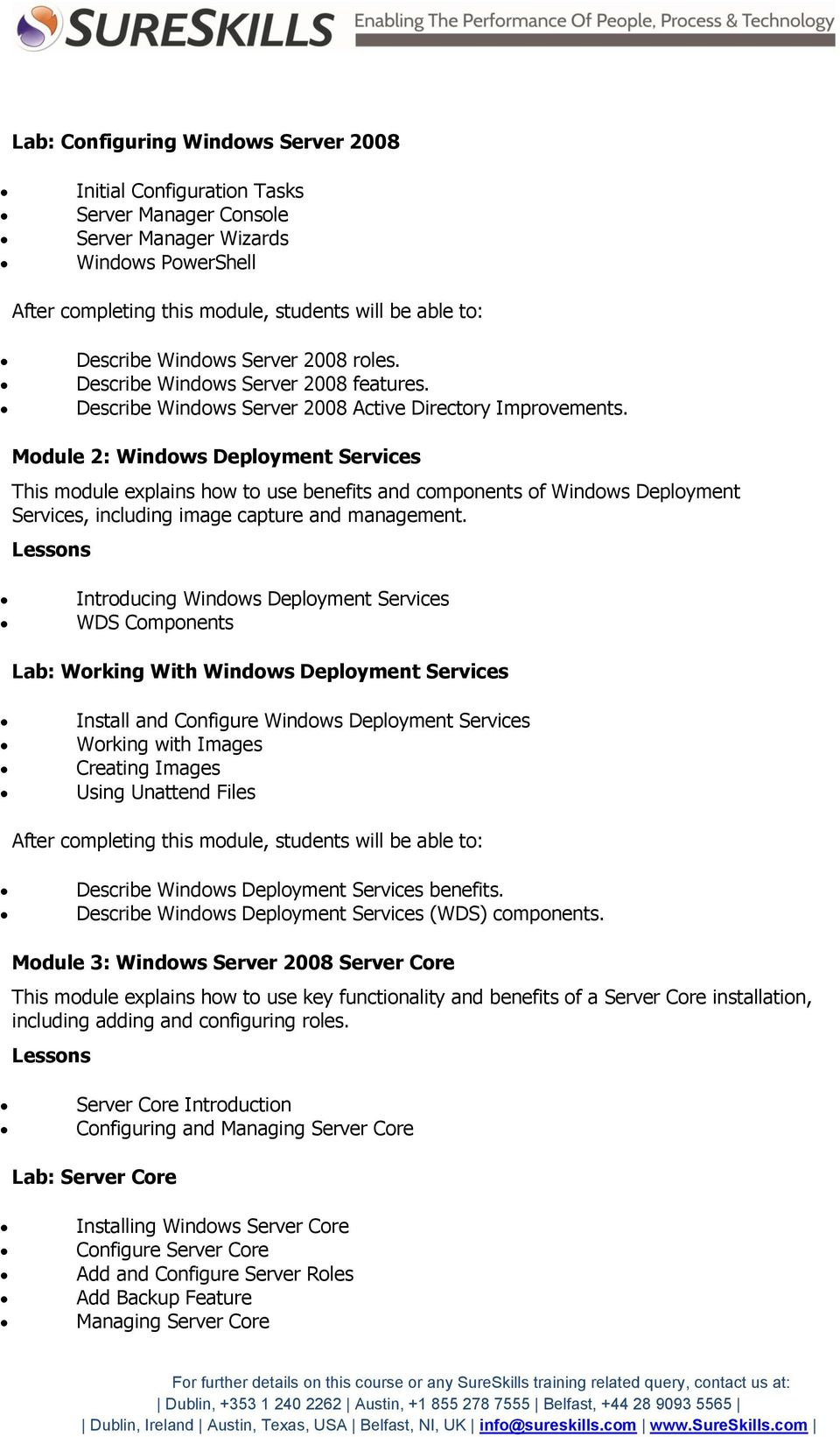 Module 2: Windows Deployment Services This module explains how to use benefits and components of Windows Deployment Services, including image capture and management.