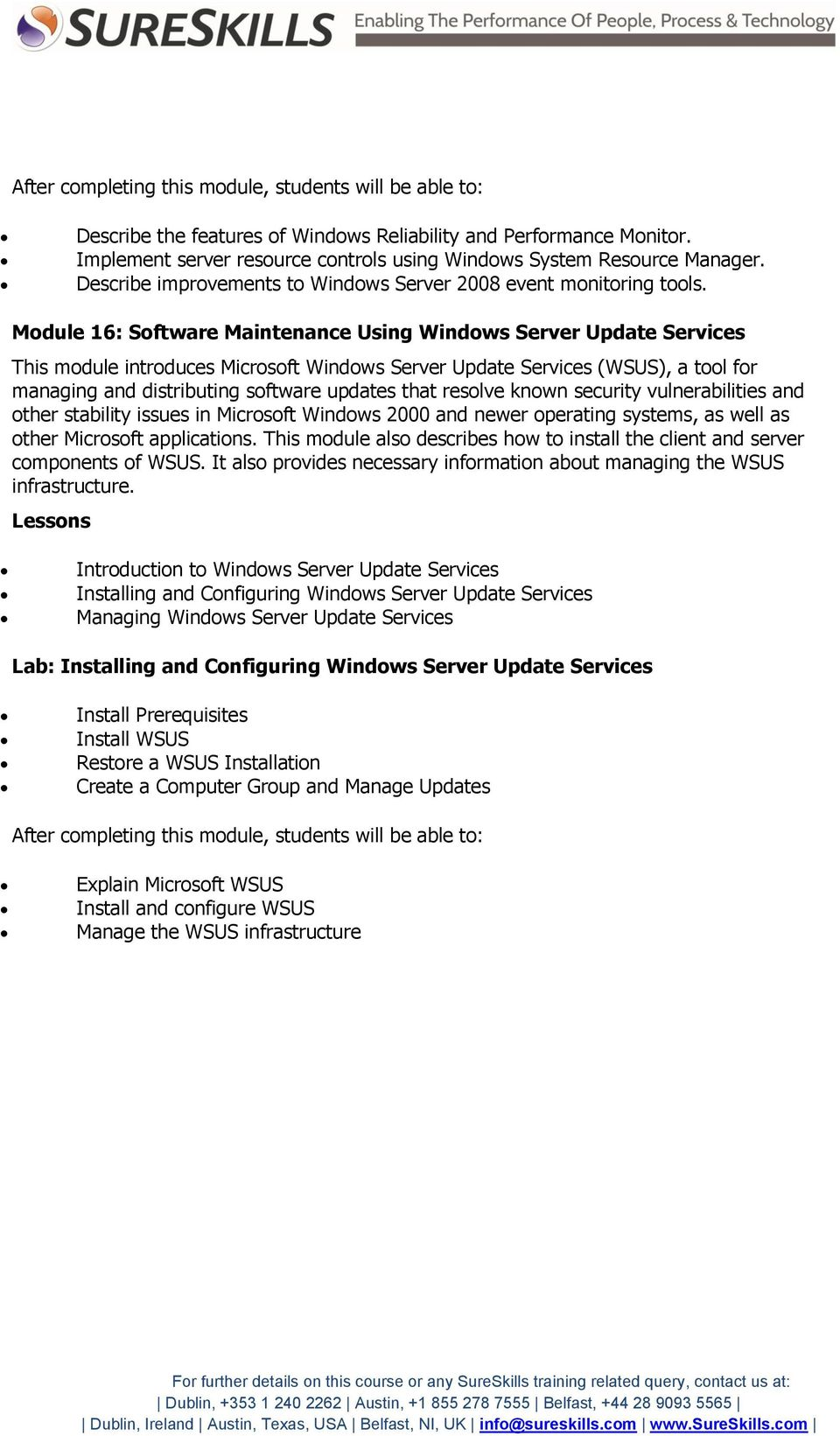 Module 16: Software Maintenance Using Windows Server Update Services This module introduces Microsoft Windows Server Update Services (WSUS), a tool for managing and distributing software updates that