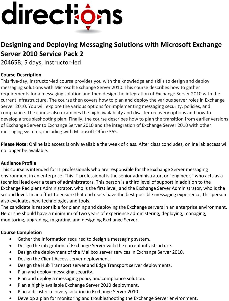 This course describes how to gather requirements for a messaging solution and then design the integration of Exchange Server 2010 with the current infrastructure.