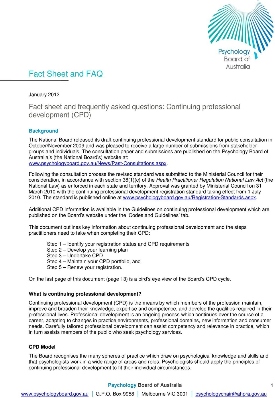 fact sheet continuing professional development Accompanying cpd guidelines and fact sheet, and • at registration renewal each  year you will need to make a declaration about your cpd activities a false.