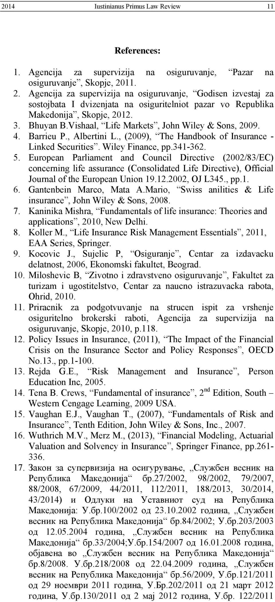 Vishaal, Life Markets, John Wiley & Sons, 2009. 4. Barrieu P., Albertini L., (2009), The Handbook of Insurance - Linked Securities. Wiley Finance, pp.341-362. 5.