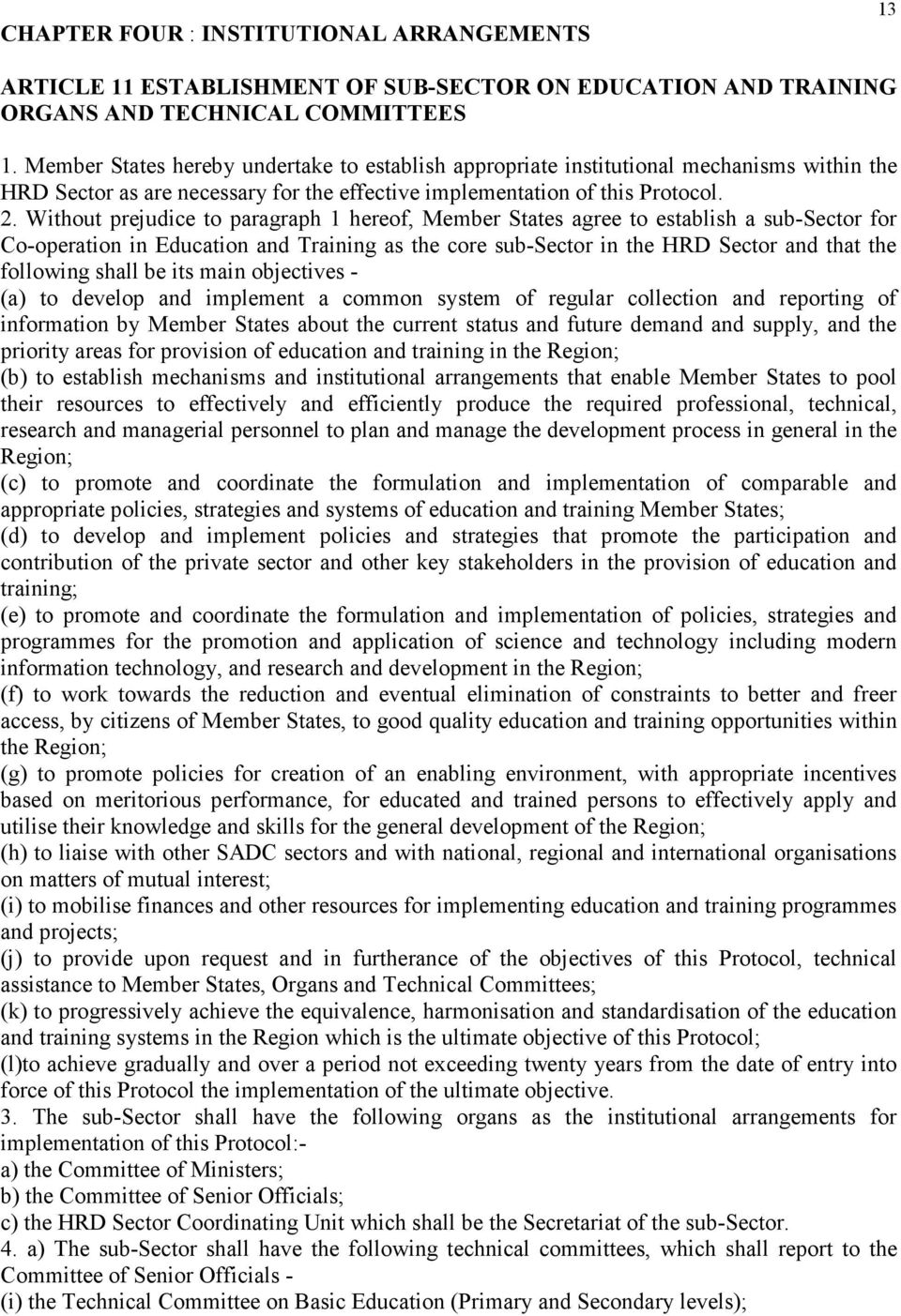 Without prejudice to paragraph 1 hereof, Member States agree to establish a sub-sector for Co-operation in Education and Training as the core sub-sector in the HRD Sector and that the following shall