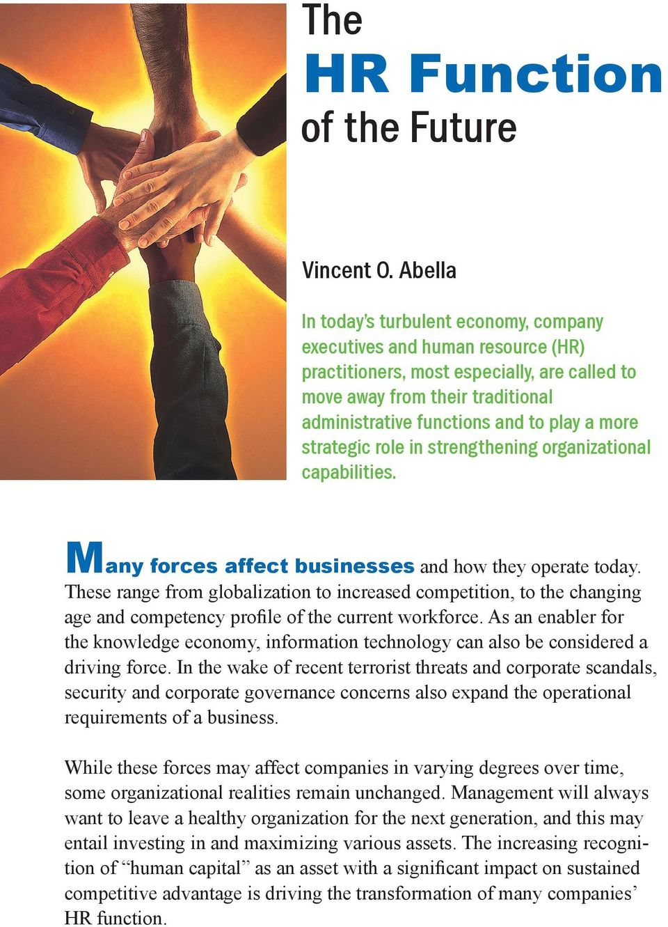 more strategic role in strengthening organizational capabilities. Many forces affect businesses and how they operate today.
